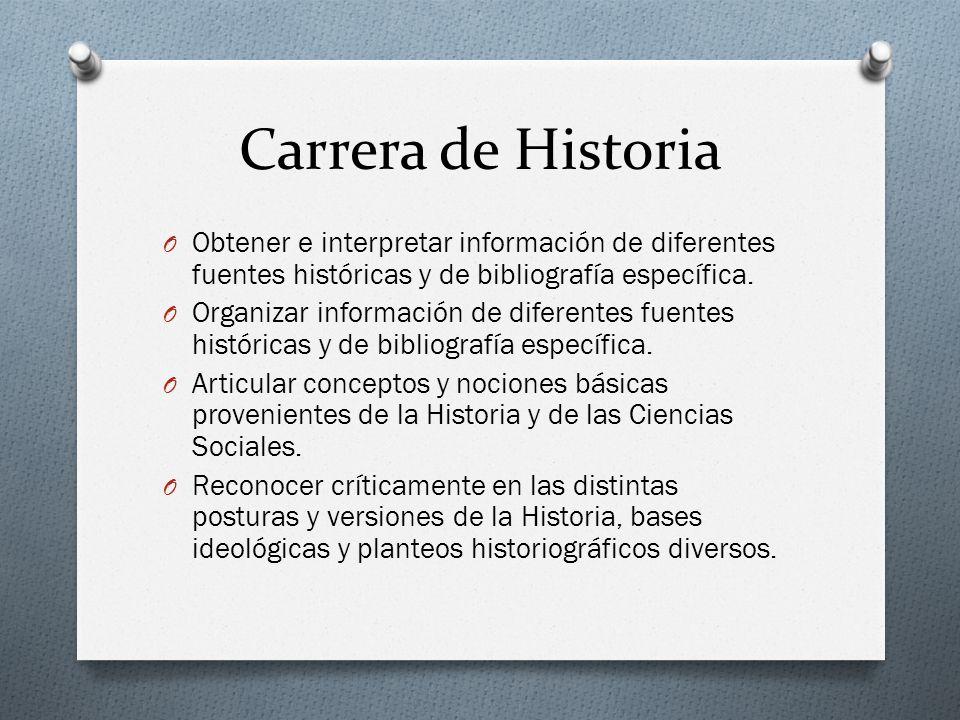 Carrera de Historia Obtener e interpretar información de diferentes fuentes históricas y de bibliografía específica.