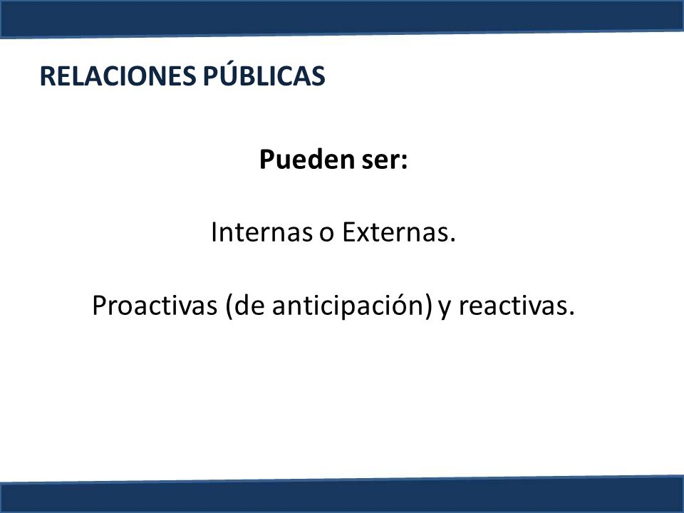 Proactivas (de anticipación) y reactivas.
