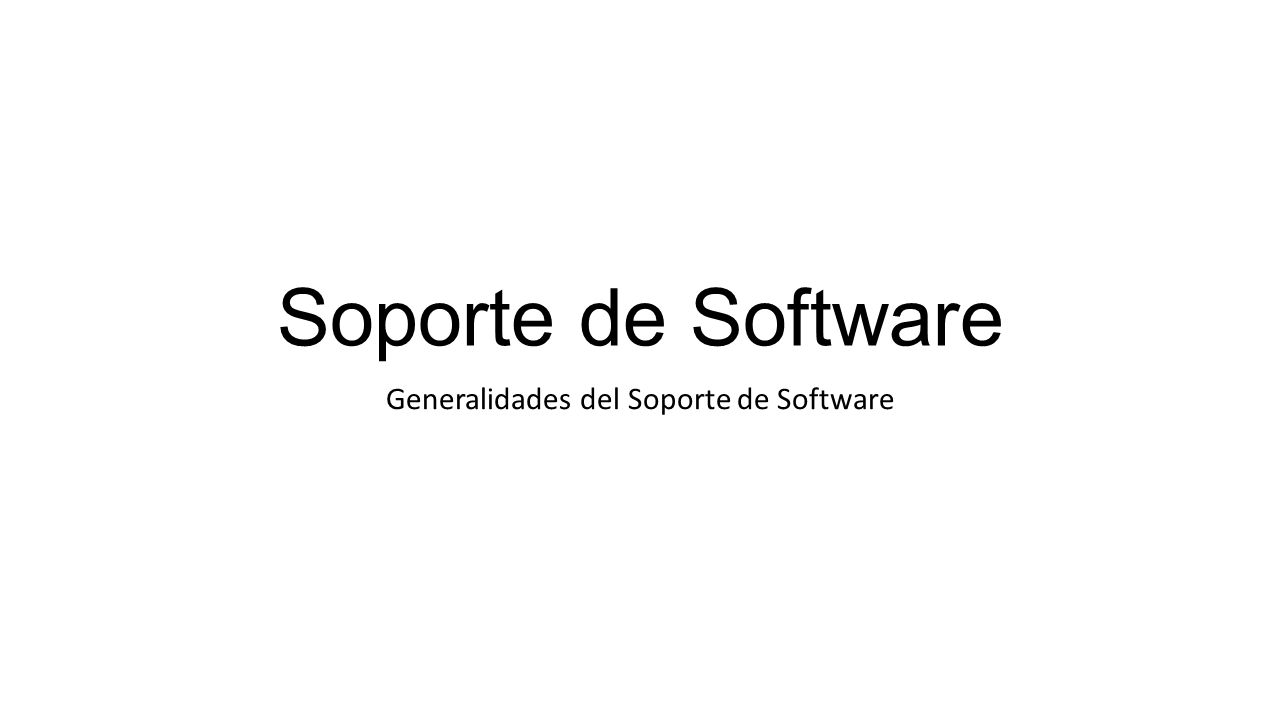Generalidades del Soporte de Software