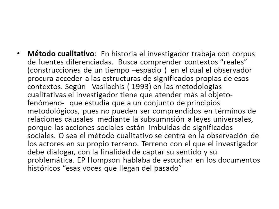 Método cualitativo: En historia el investigador trabaja con corpus de fuentes diferenciadas.