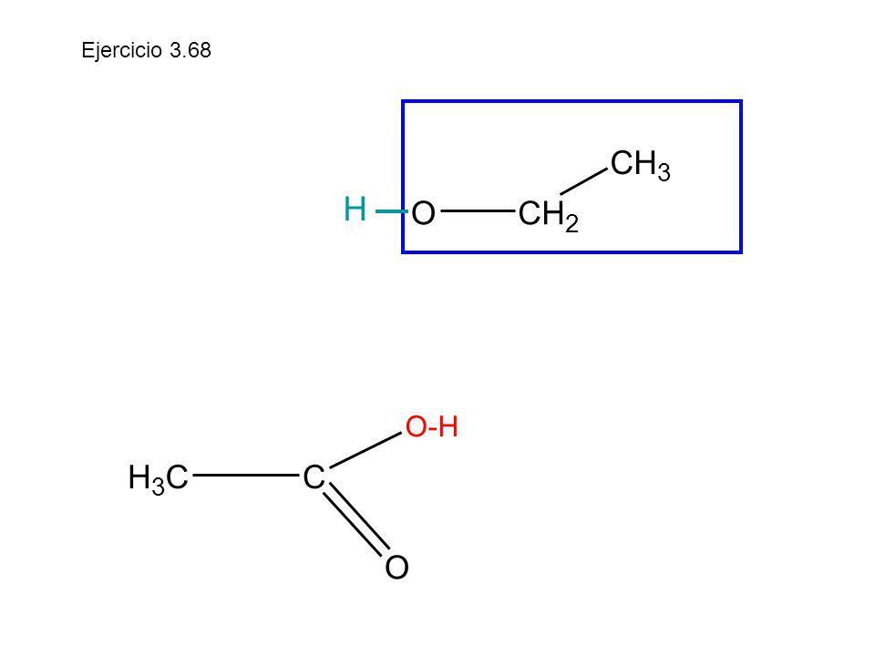 Ejercicio 3.68 O C H 2 3 H O-H C H 3 O