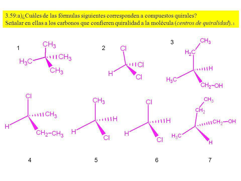 3.59:a)¿Cuáles de las fórmulas siguientes corresponden a compuestos quirales