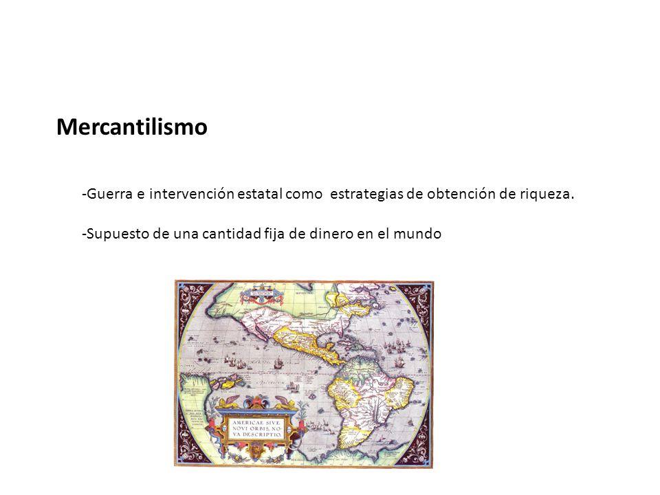 Mercantilismo Guerra e intervención estatal como estrategias de obtención de riqueza.