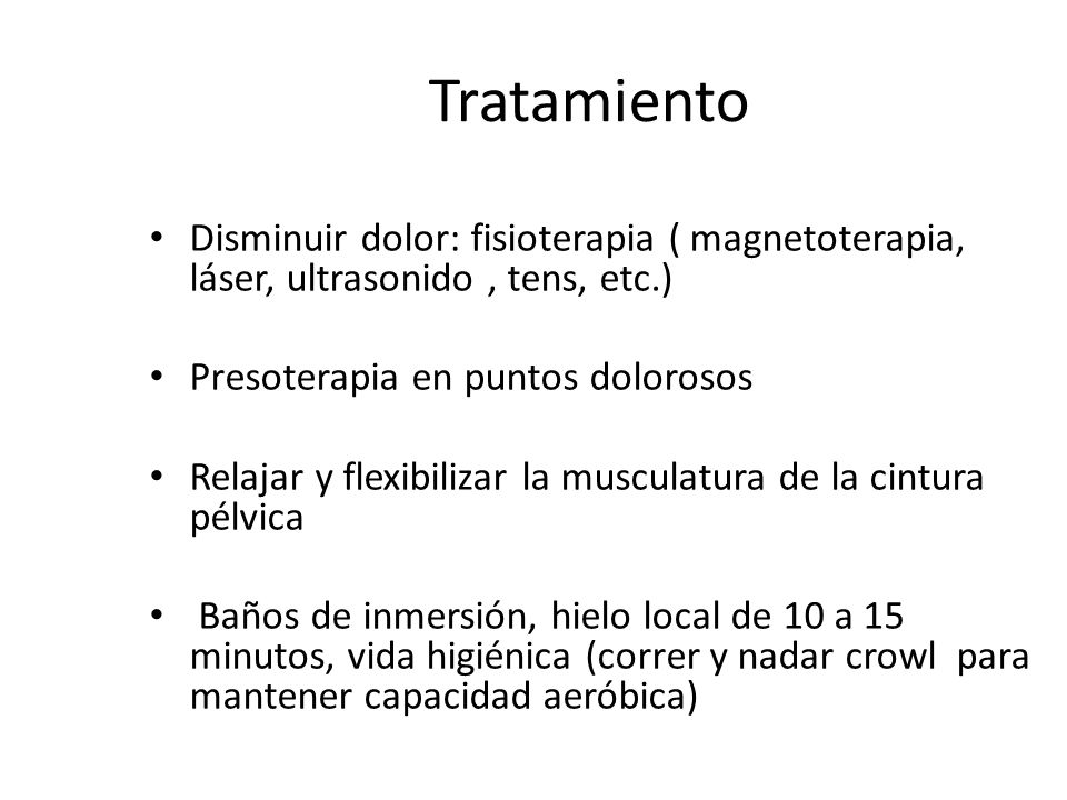 Tratamiento Disminuir dolor: fisioterapia ( magnetoterapia, láser, ultrasonido , tens, etc.) Presoterapia en puntos dolorosos.