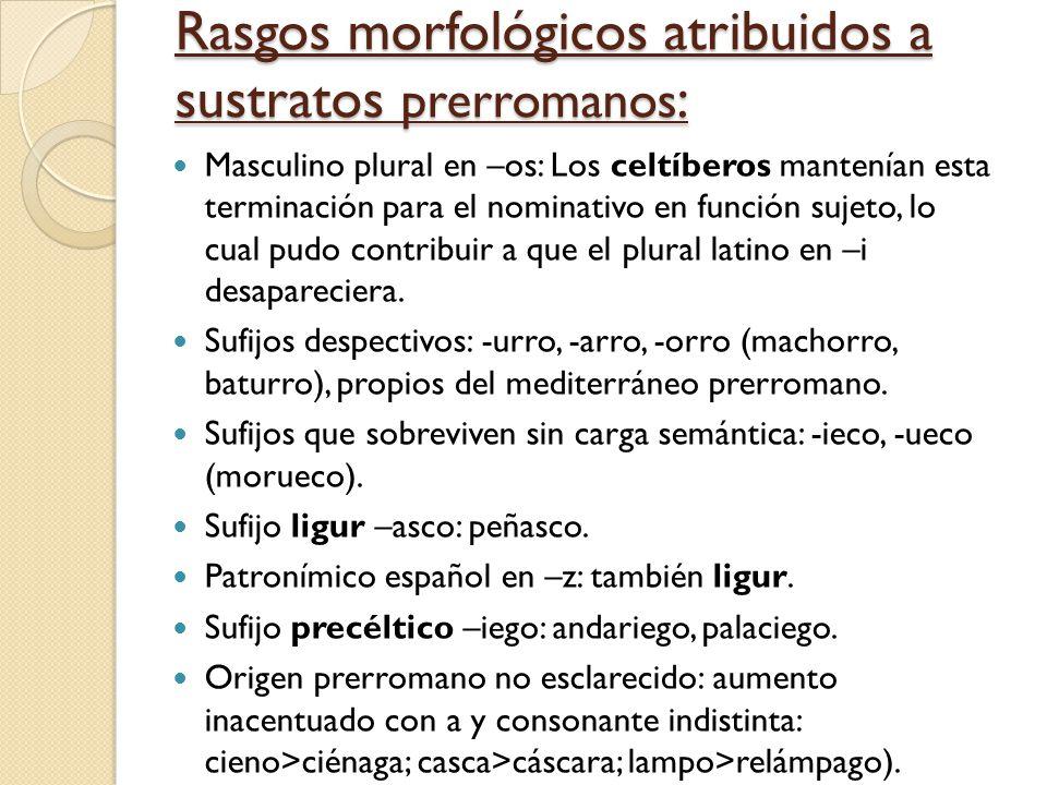 Rasgos morfológicos atribuidos a sustratos prerromanos: