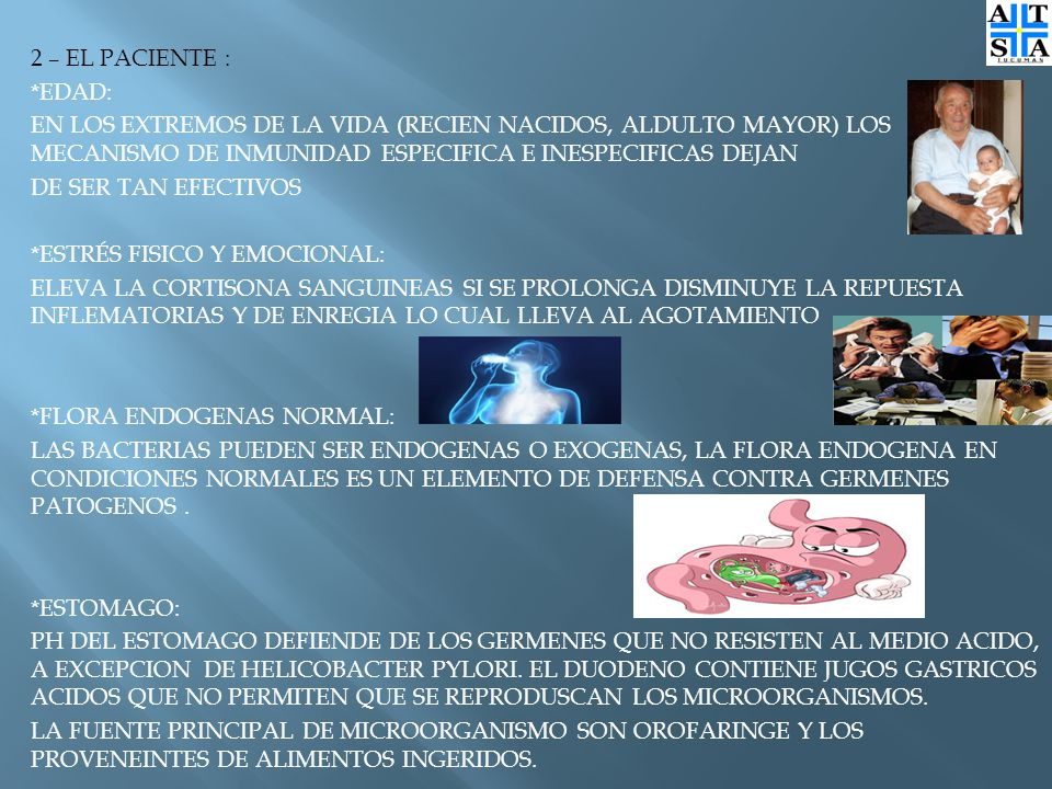 2 – EL PACIENTE : *EDAD: EN LOS EXTREMOS DE LA VIDA (RECIEN NACIDOS, ALDULTO MAYOR) LOS MECANISMO DE INMUNIDAD ESPECIFICA E INESPECIFICAS DEJAN.