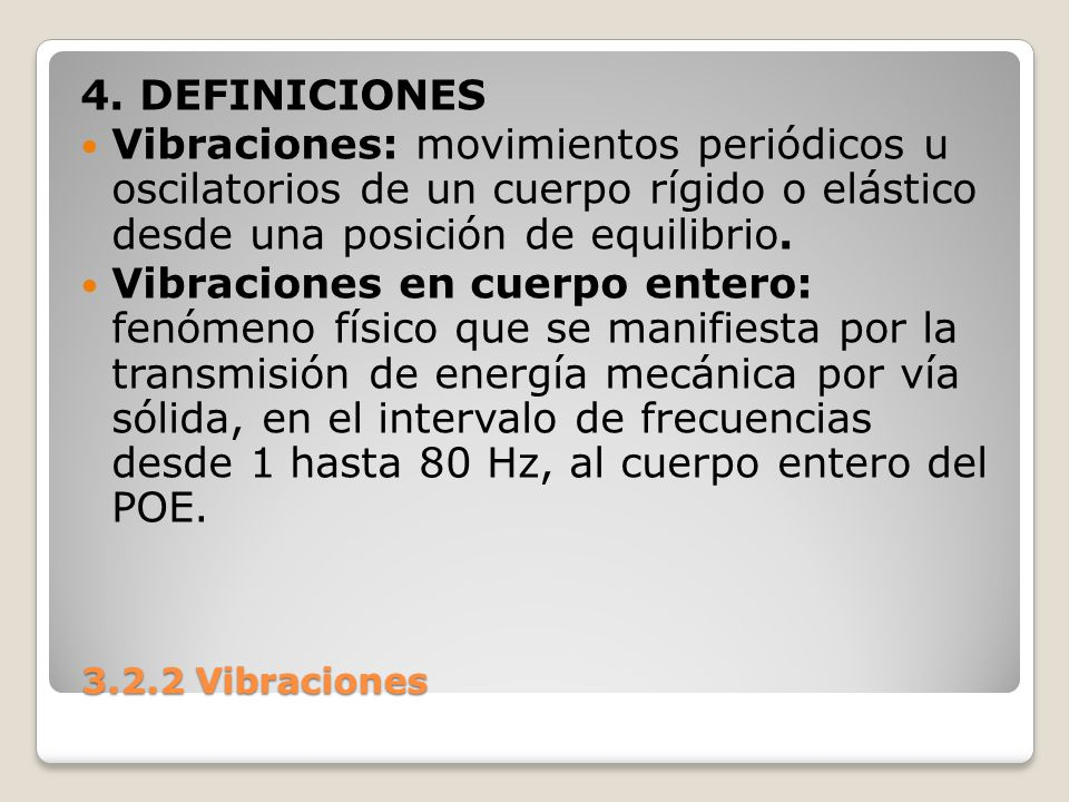 4. DEFINICIONES Vibraciones: movimientos periódicos u oscilatorios de un cuerpo rígido o elástico desde una posición de equilibrio.