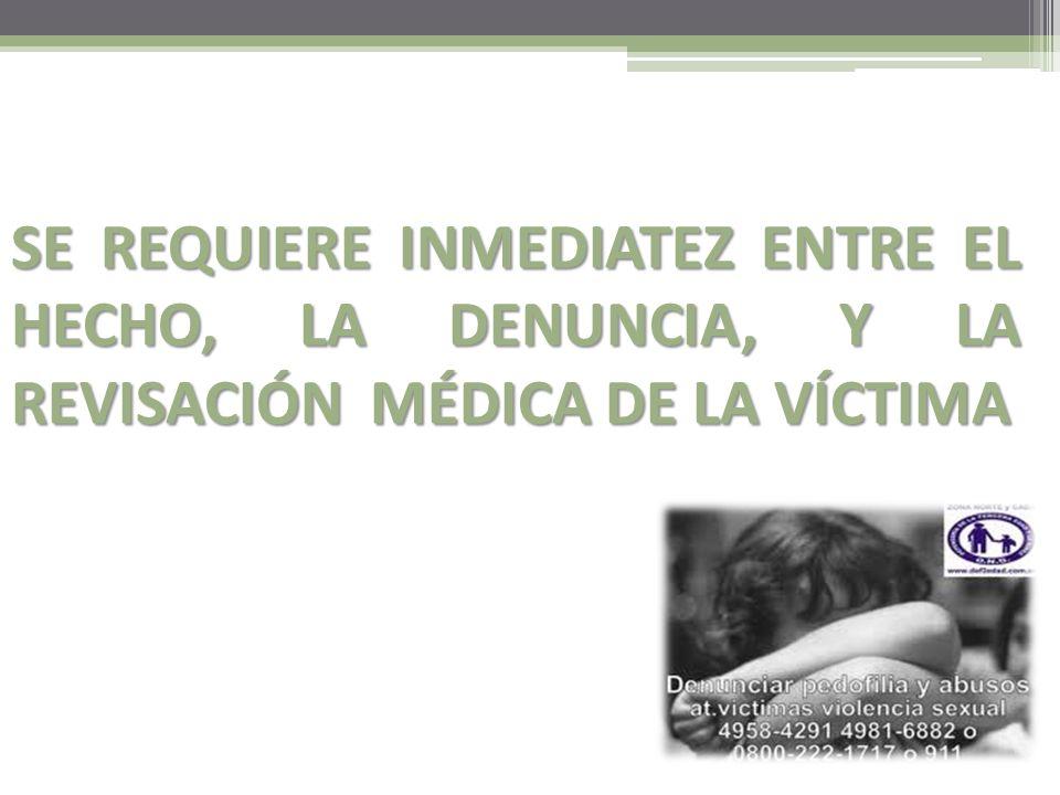 SE REQUIERE INMEDIATEZ ENTRE EL HECHO, LA DENUNCIA, Y LA REVISACIÓN MÉDICA DE LA VÍCTIMA