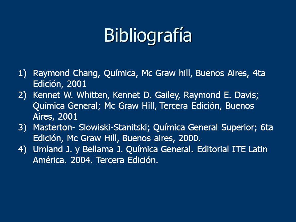 Bibliografía Raymond Chang, Química, Mc Graw hill, Buenos Aires, 4ta Edición, 2001.