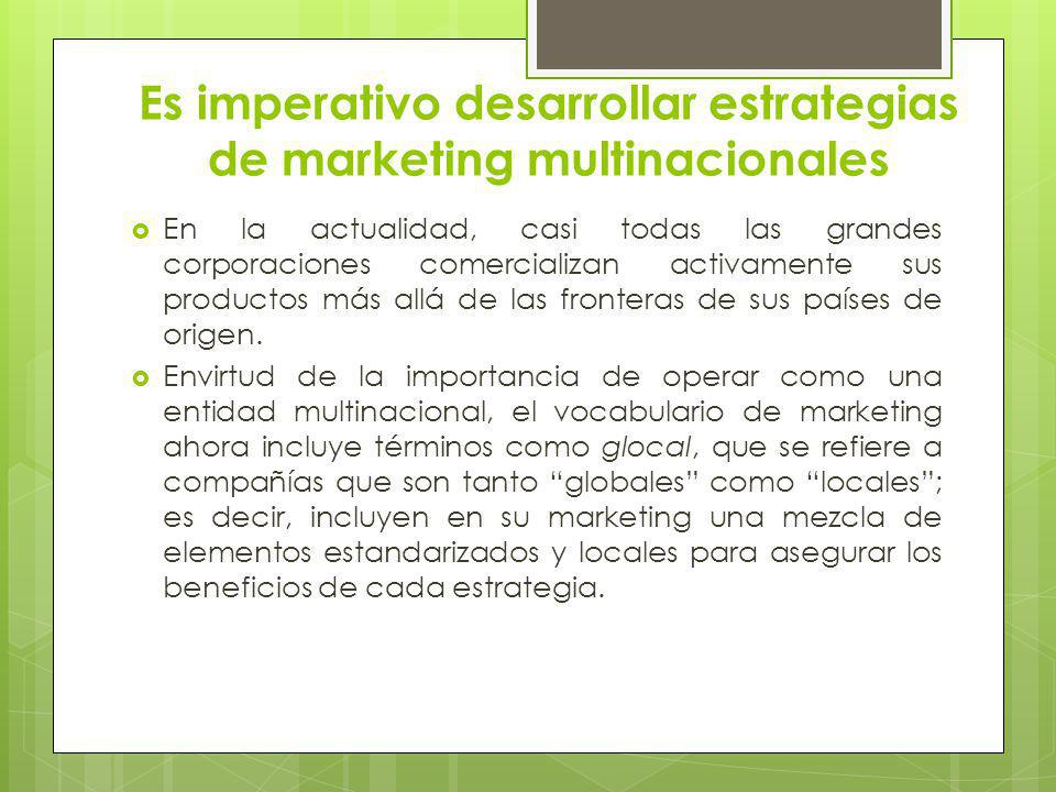 Es imperativo desarrollar estrategias de marketing multinacionales
