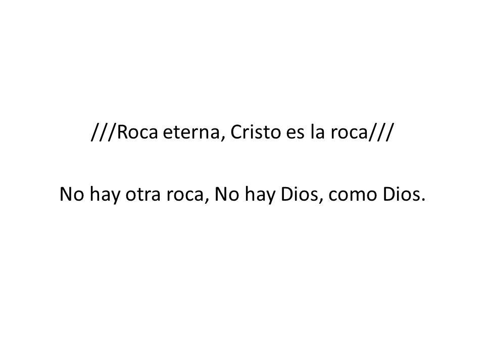 ///Roca eterna, Cristo es la roca///