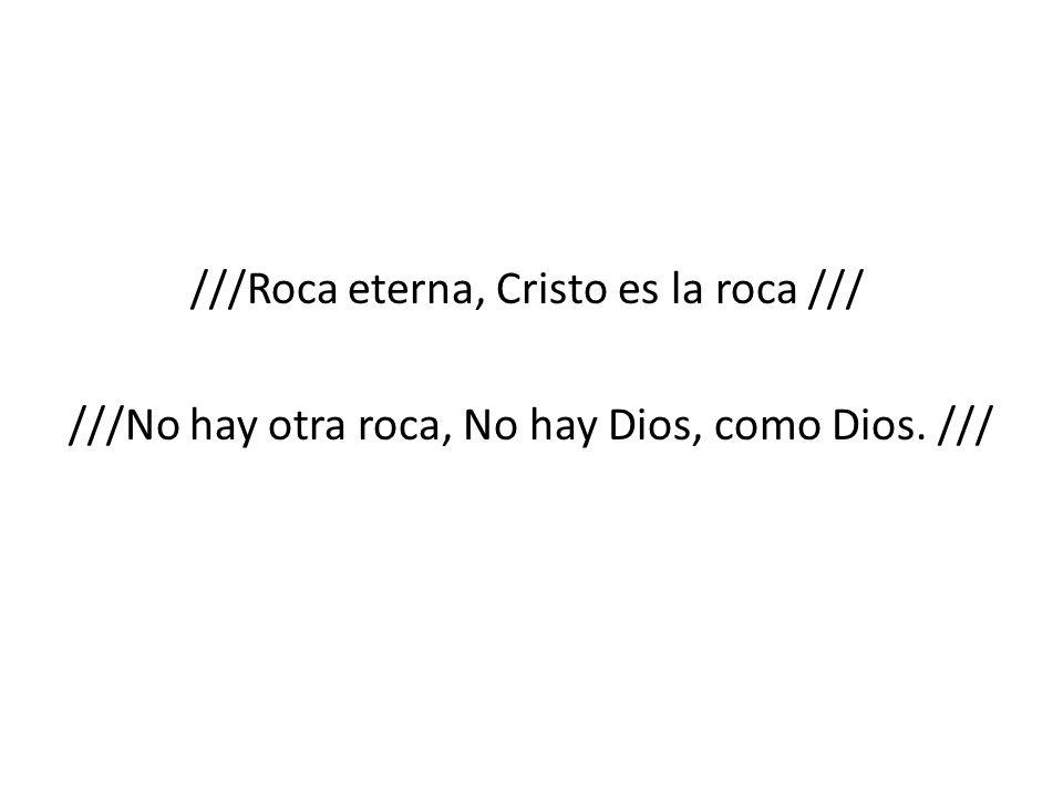 ///Roca eterna, Cristo es la roca ///