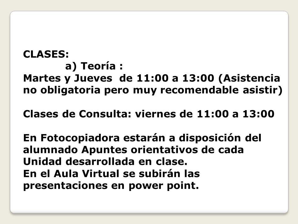 CLASES: a) Teoría : Martes y Jueves de 11:00 a 13:00 (Asistencia no obligatoria pero muy recomendable asistir)