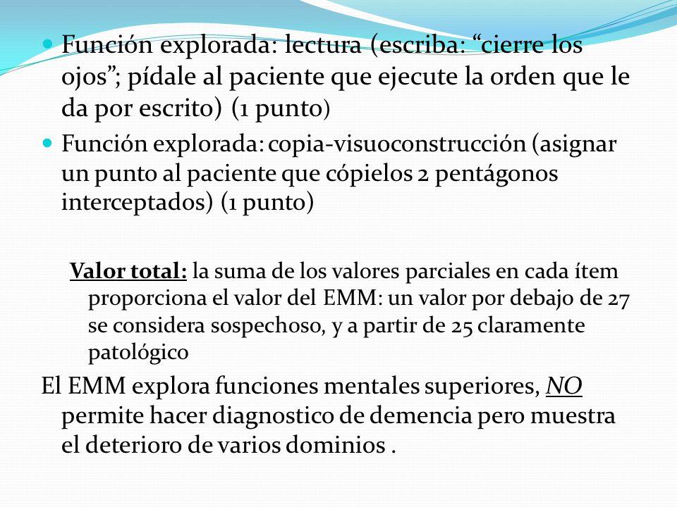 Función explorada: lectura (escriba: cierre los ojos ; pídale al paciente que ejecute la orden que le da por escrito) (1 punto)