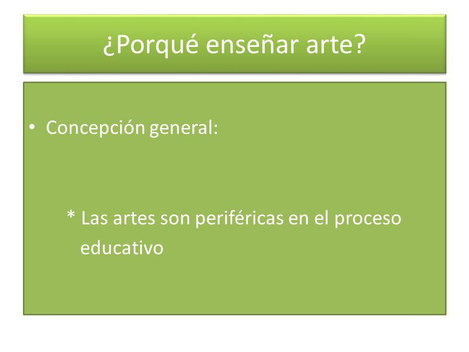 ¿Porqué enseñar arte Concepción general: