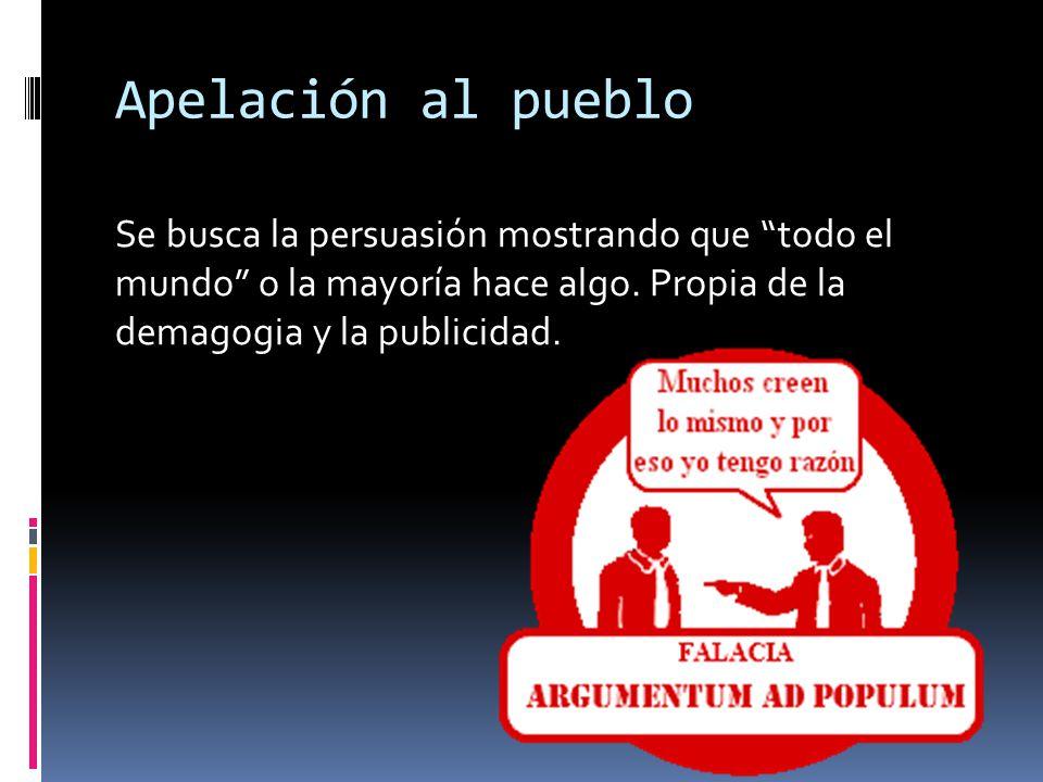 Apelación al pueblo Se busca la persuasión mostrando que todo el mundo o la mayoría hace algo.
