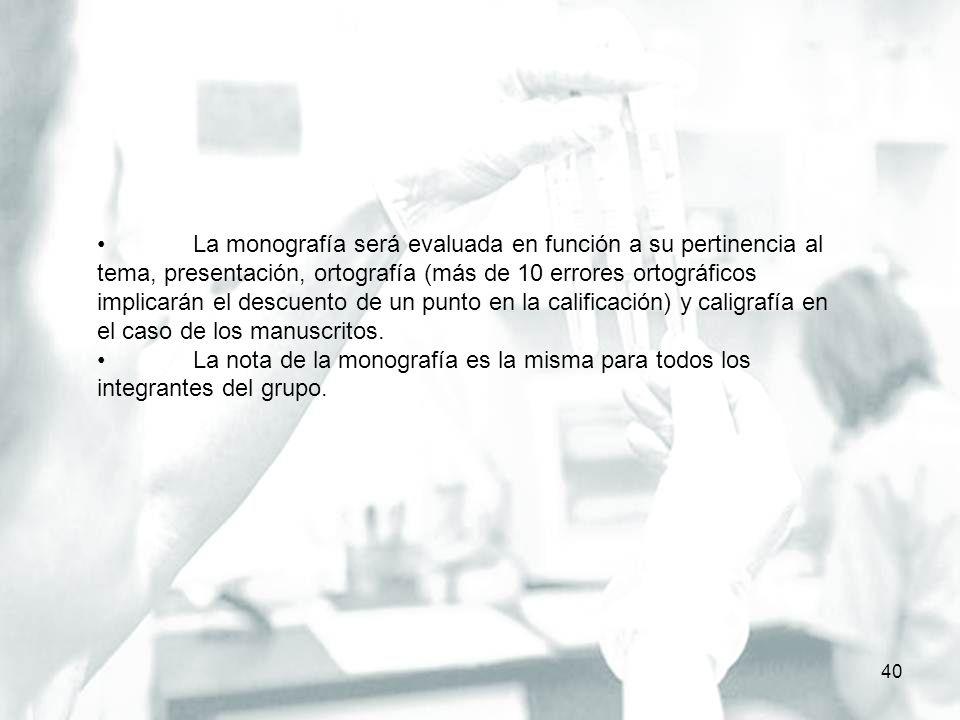 • La monografía será evaluada en función a su pertinencia al tema, presentación, ortografía (más de 10 errores ortográficos implicarán el descuento de un punto en la calificación) y caligrafía en el caso de los manuscritos.