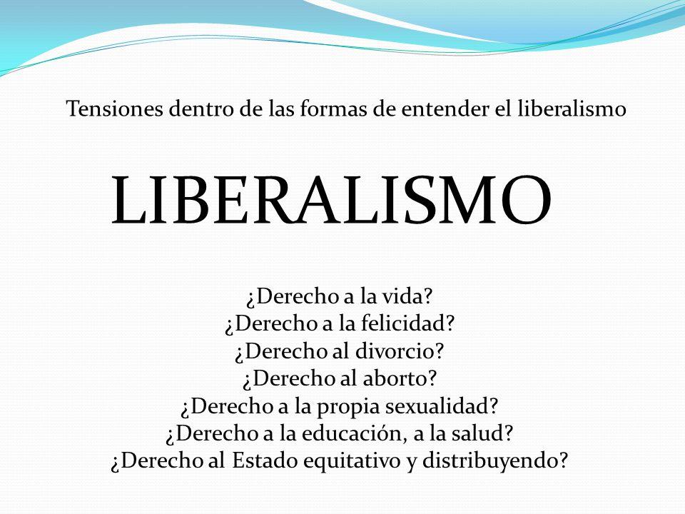LIBERALISMO Tensiones dentro de las formas de entender el liberalismo