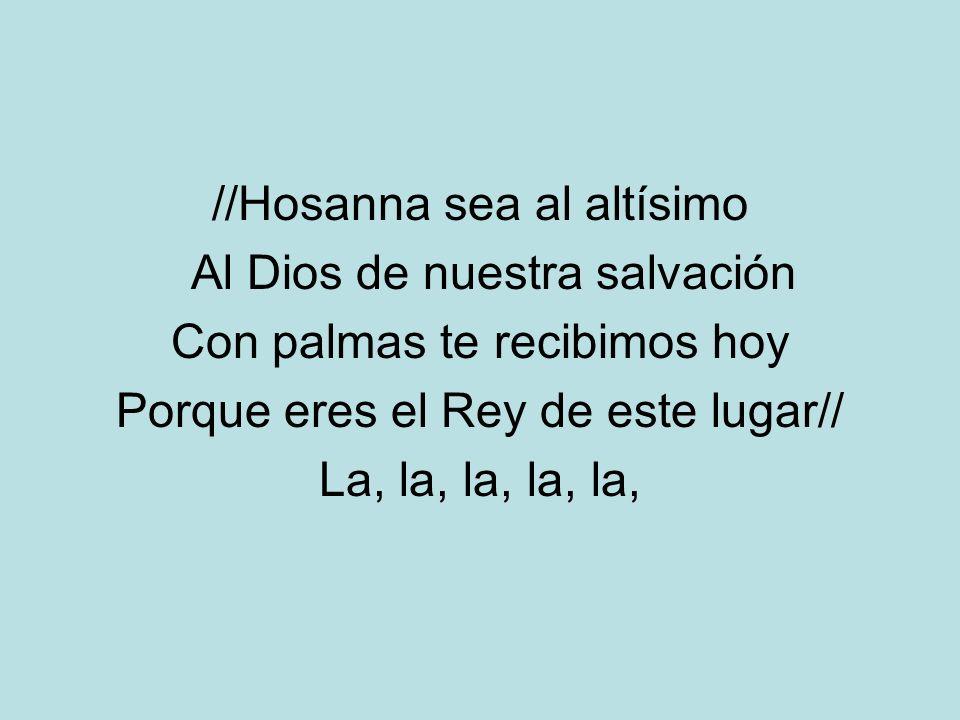 //Hosanna sea al altísimo Al Dios de nuestra salvación