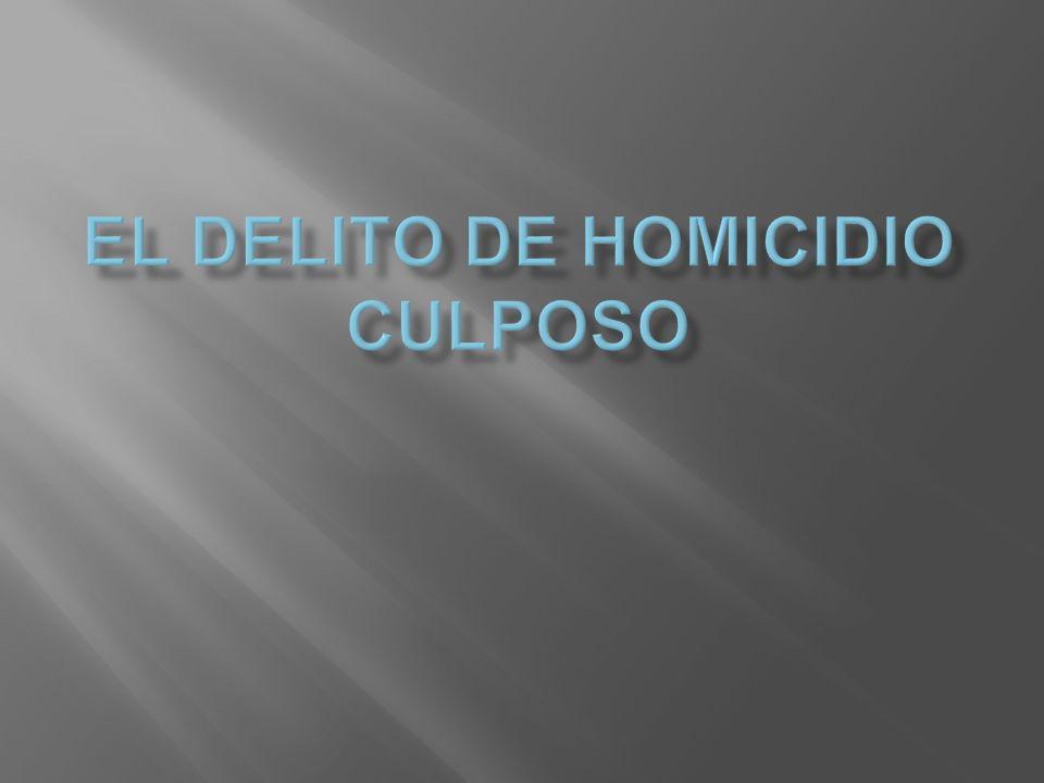 EL DELITO DE HOMICIDIO CULPOSO