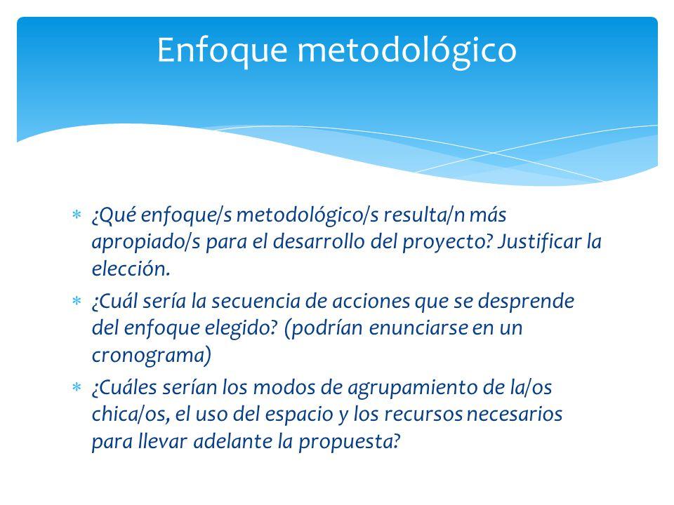 Enfoque metodológico ¿Qué enfoque/s metodológico/s resulta/n más apropiado/s para el desarrollo del proyecto Justificar la elección.