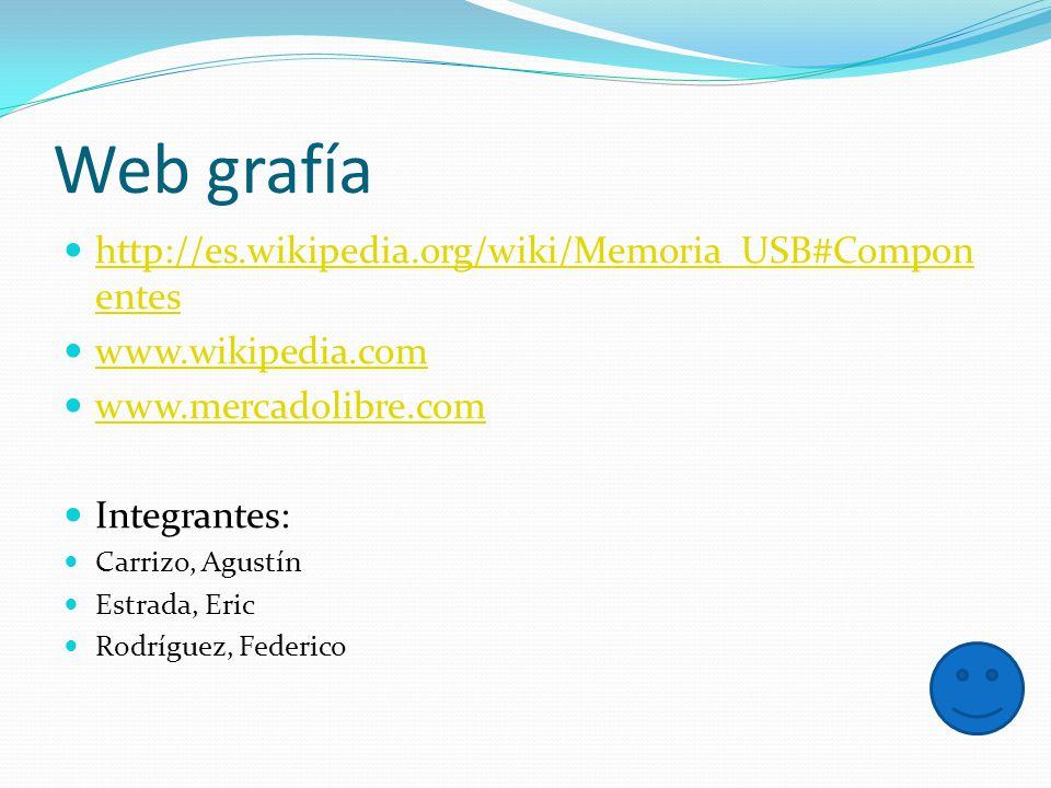 Web grafía http://es.wikipedia.org/wiki/Memoria_USB#Componentes