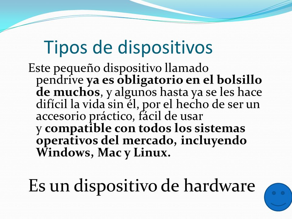 Tipos de dispositivos Es un dispositivo de hardware