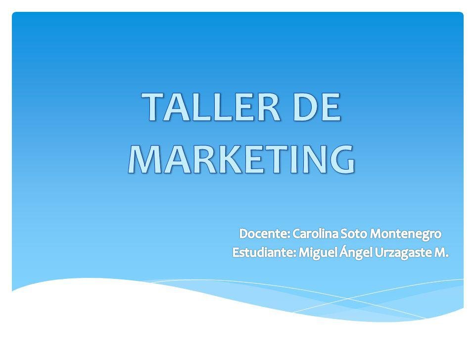 TALLER DE MARKETING Docente: Carolina Soto Montenegro