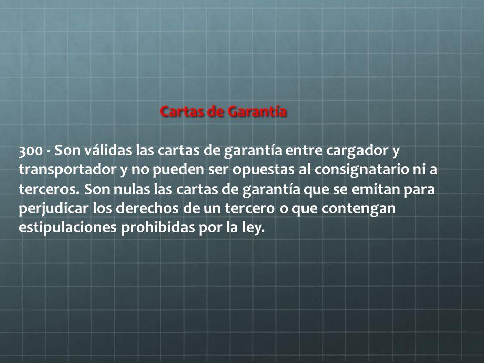 Cartas de Garantía 300 - Son válidas las cartas de garantía entre cargador y transportador y no pueden ser opuestas al consignatario ni a terceros.