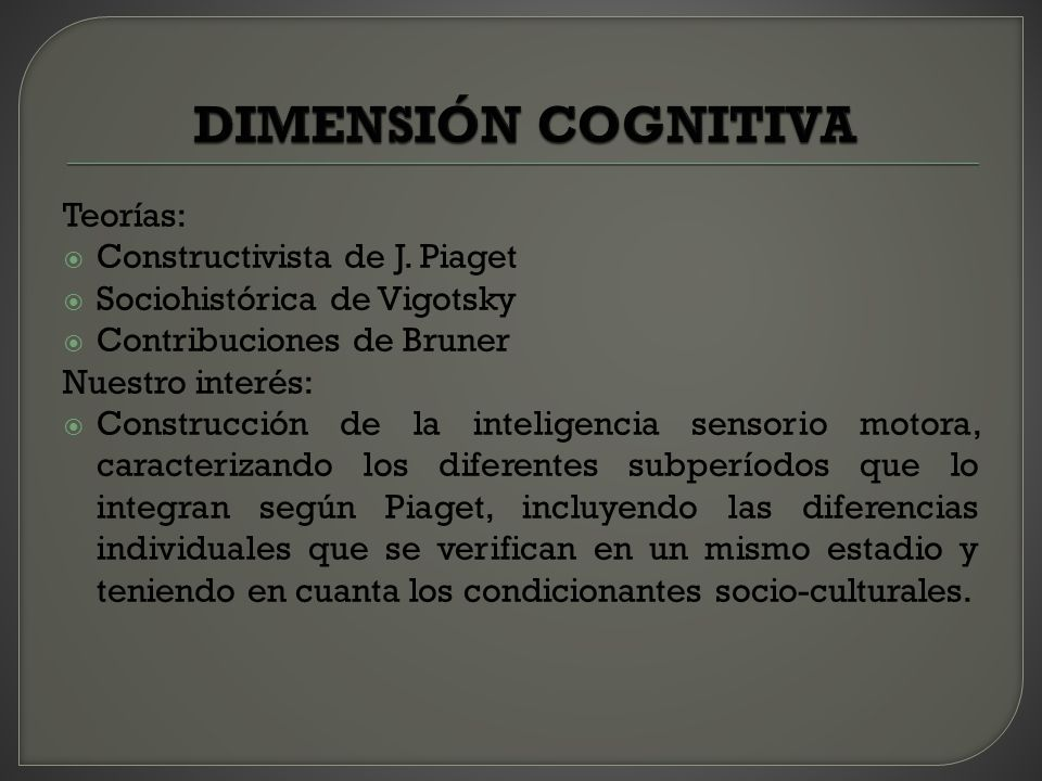 DIMENSIÓN COGNITIVA Teorías: Constructivista de J. Piaget