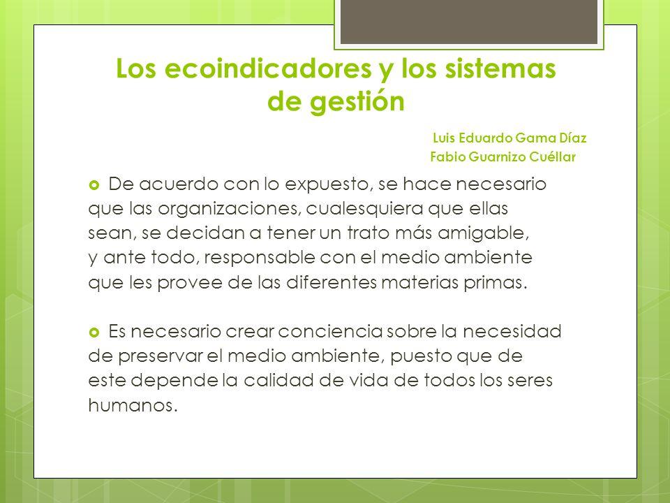 Los ecoindicadores y los sistemas de gestión Luis Eduardo Gama Díaz