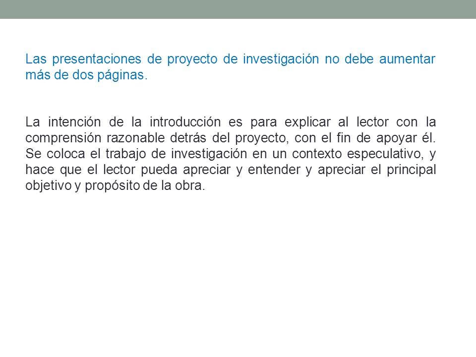 Las presentaciones de proyecto de investigación no debe aumentar más de dos páginas.