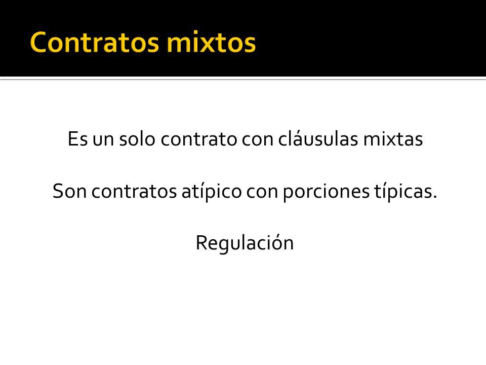 Contratos mixtos Es un solo contrato con cláusulas mixtas