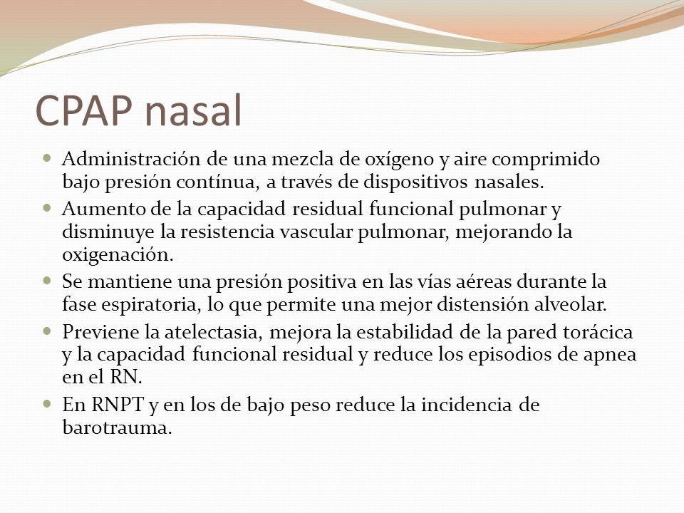 CPAP nasal Administración de una mezcla de oxígeno y aire comprimido bajo presión contínua, a través de dispositivos nasales.