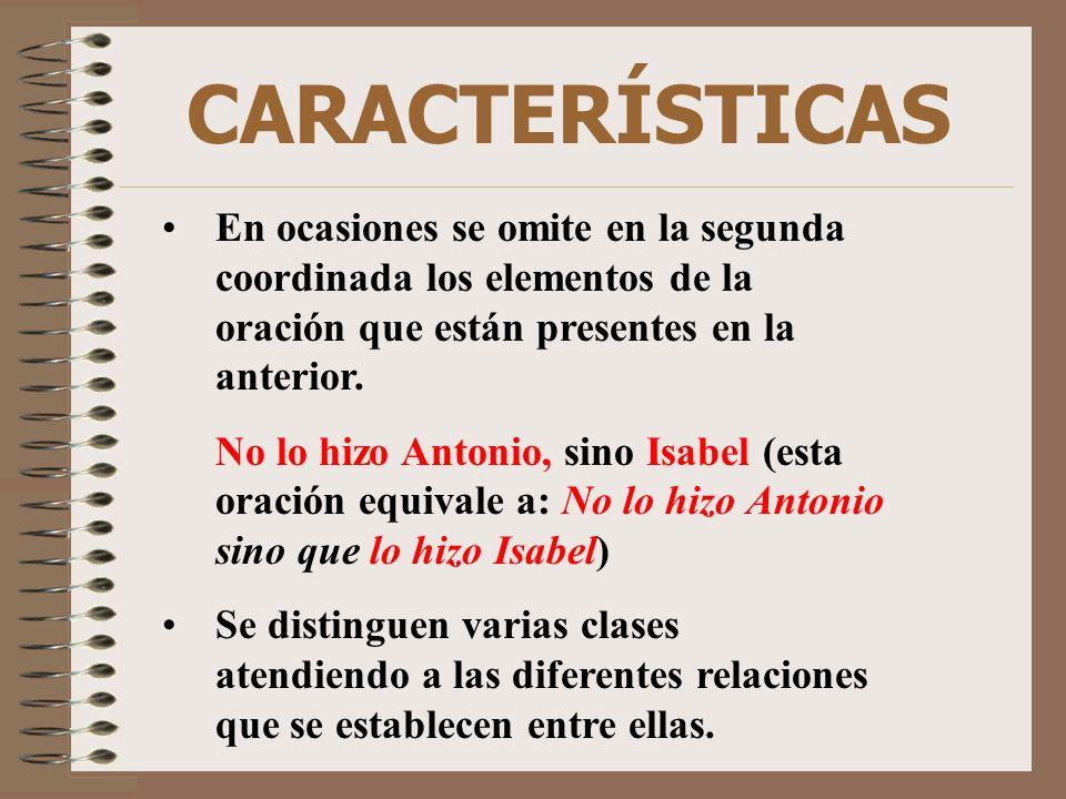 CARACTERÍSTICAS En ocasiones se omite en la segunda coordinada los elementos de la oración que están presentes en la anterior.