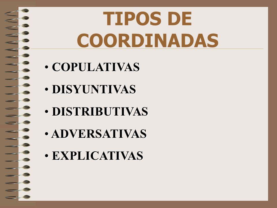 TIPOS DE COORDINADAS COPULATIVAS DISYUNTIVAS DISTRIBUTIVAS