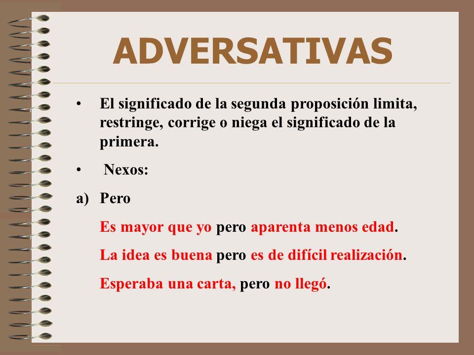 ADVERSATIVAS El significado de la segunda proposición limita, restringe, corrige o niega el significado de la primera.