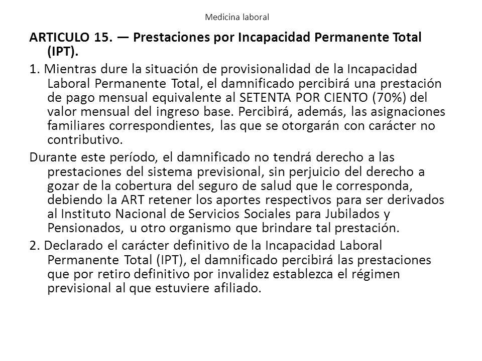 ARTICULO 15. — Prestaciones por Incapacidad Permanente Total (IPT).