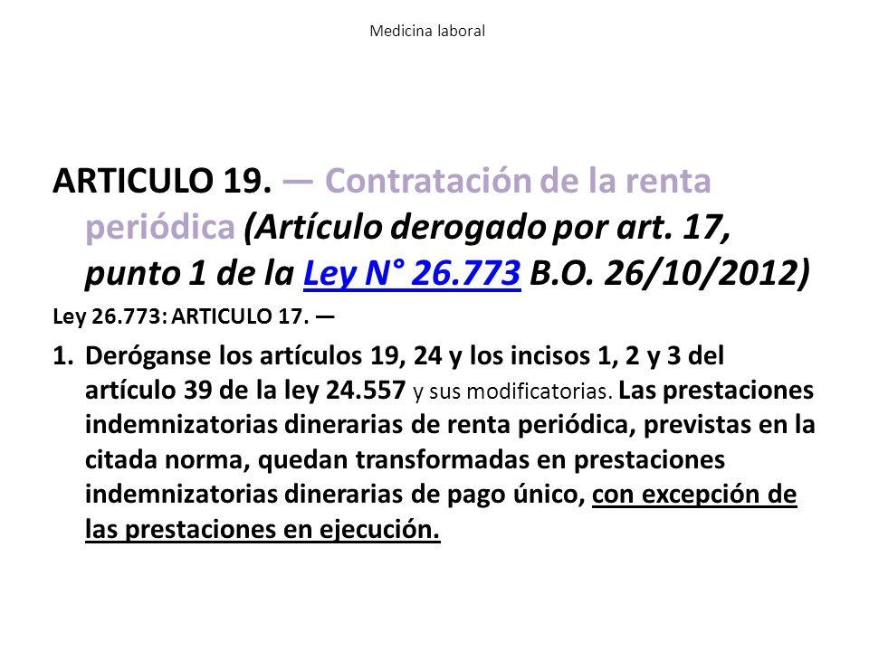 Medicina laboral ARTICULO 19. — Contratación de la renta periódica (Artículo derogado por art. 17, punto 1 de la Ley N° 26.773 B.O. 26/10/2012)