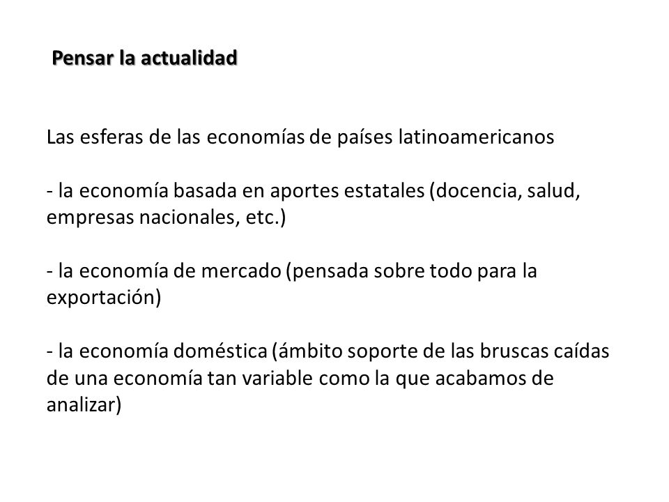 Pensar la actualidad Las esferas de las economías de países latinoamericanos.