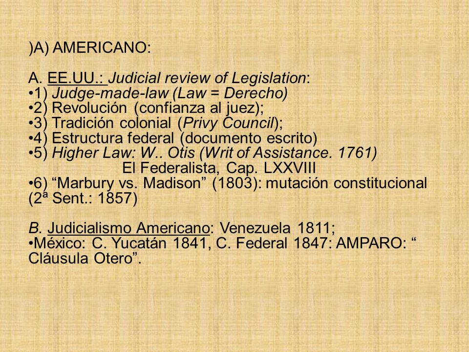 )A) AMERICANO: A. EE.UU.: Judicial review of Legislation: 1) Judge-made-law (Law = Derecho) 2) Revolución (confianza al juez);