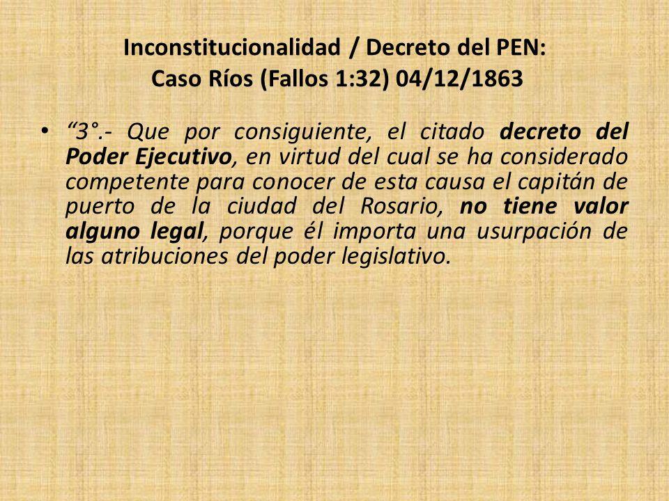 Inconstitucionalidad / Decreto del PEN: Caso Ríos (Fallos 1:32) 04/12/1863