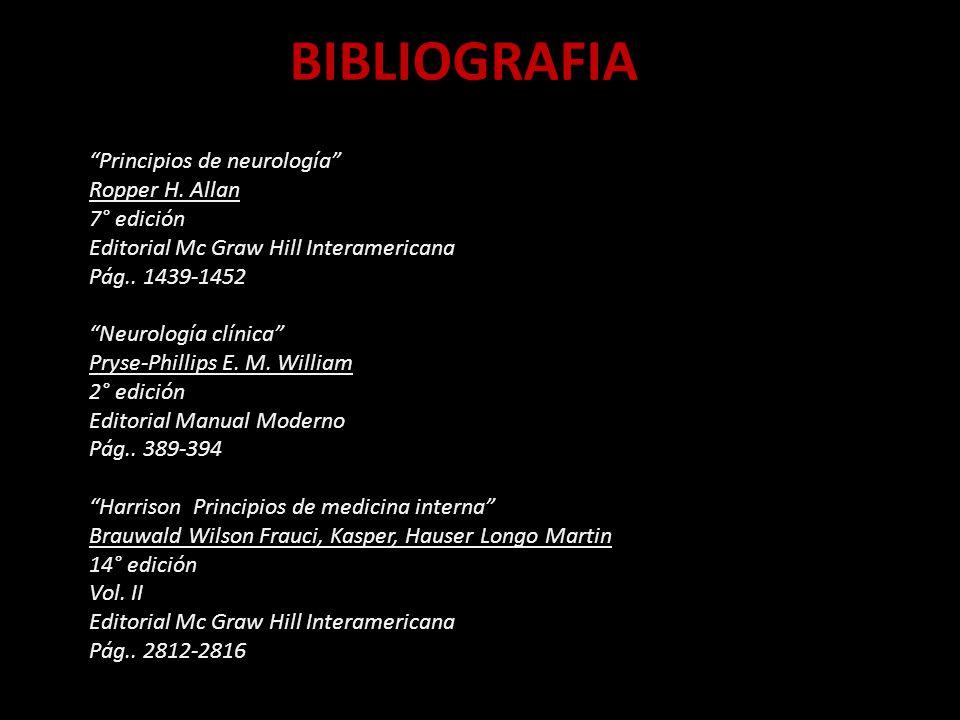 BIBLIOGRAFIA Principios de neurología Ropper H. Allan 7° edición