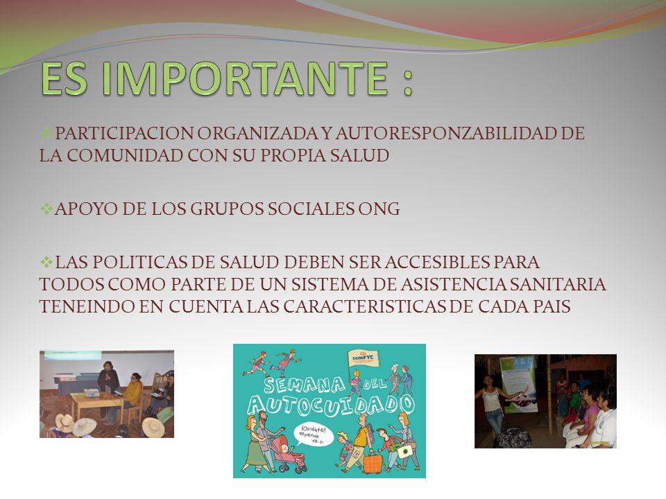 ES IMPORTANTE : PARTICIPACION ORGANIZADA Y AUTORESPONZABILIDAD DE LA COMUNIDAD CON SU PROPIA SALUD.