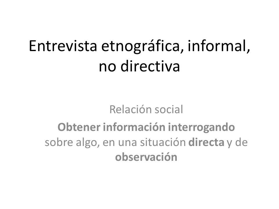 Entrevista etnográfica, informal, no directiva
