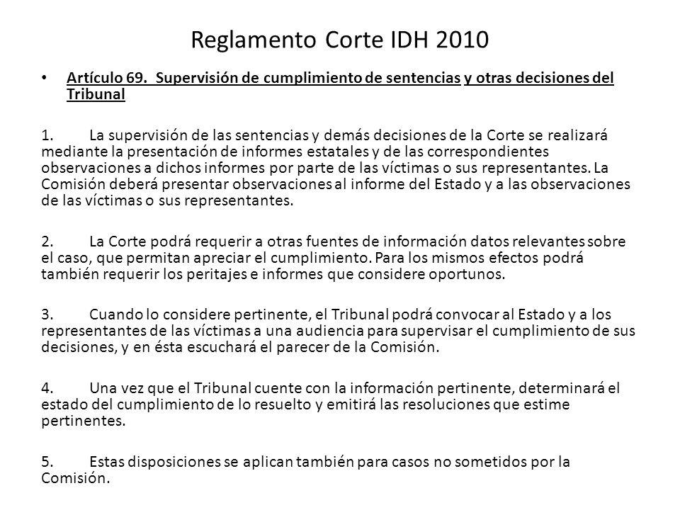 Reglamento Corte IDH 2010 Artículo 69. Supervisión de cumplimiento de sentencias y otras decisiones del Tribunal.