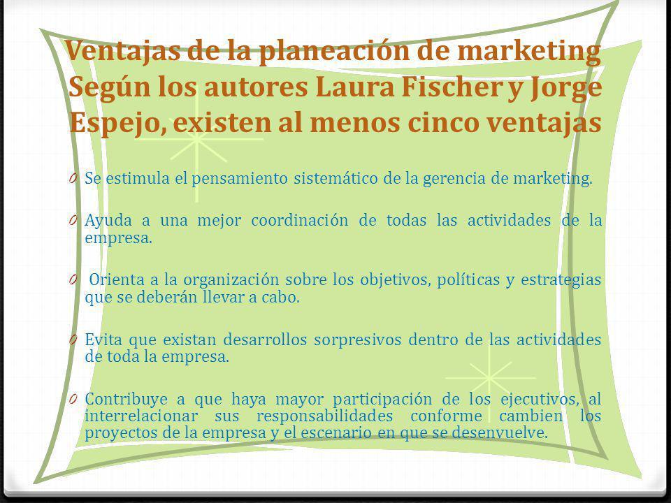 Ventajas de la planeación de marketing Según los autores Laura Fischer y Jorge Espejo, existen al menos cinco ventajas