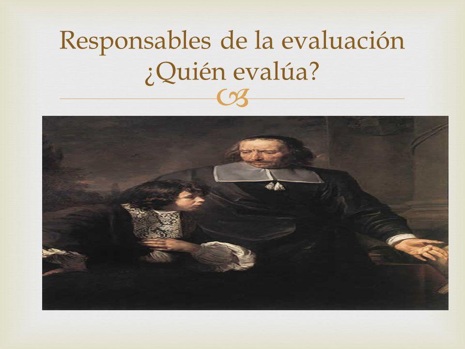 Responsables de la evaluación ¿Quién evalúa