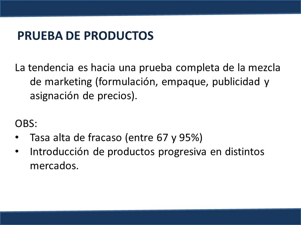 PRUEBA DE PRODUCTOS La tendencia es hacia una prueba completa de la mezcla de marketing (formulación, empaque, publicidad y asignación de precios).