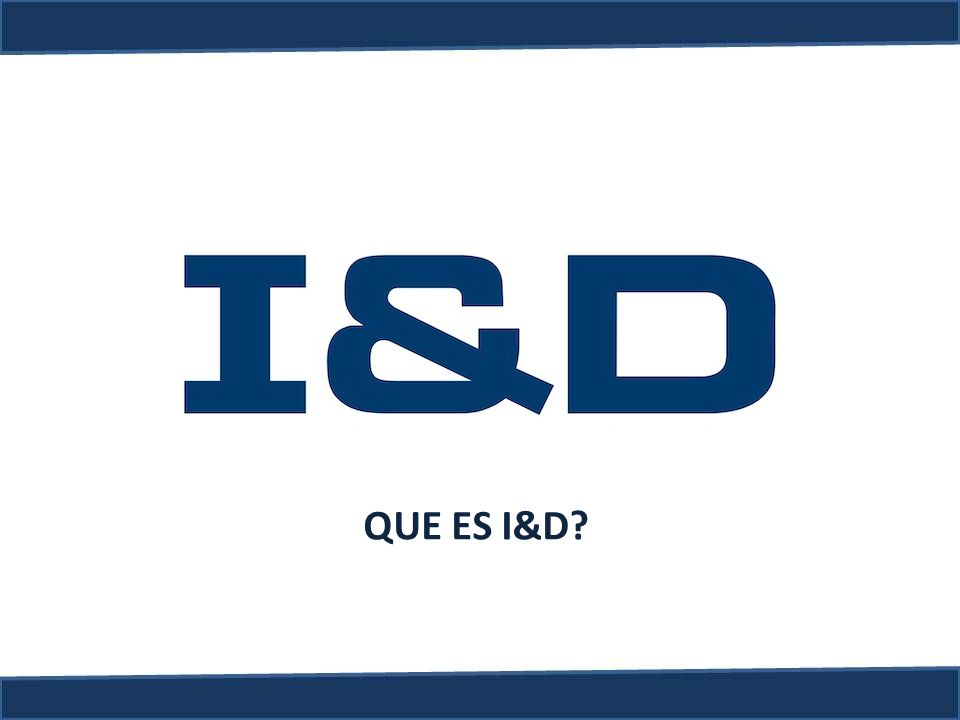 QUE ES I&D